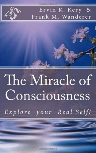 The Miracle of Consciousness: Explore your Real Self! by Ervin K. Kery http://www.amazon.com/dp/1499115458/ref=cm_sw_r_pi_dp_TuDFub1PZX325
