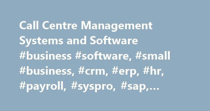 Call Centre Management Systems and Software #business #software, #small #business, #crm, #erp, #hr, #payroll, #syspro, #sap, #software, #sme http://idaho.nef2.com/call-centre-management-systems-and-software-business-software-small-business-crm-erp-hr-payroll-syspro-sap-software-sme/  Call Centre Management Systems and Software Call Centre Management Systems & Software & Solution Vendor Match Get the best Call Centre Management System / Solutions for your business to manage your business…