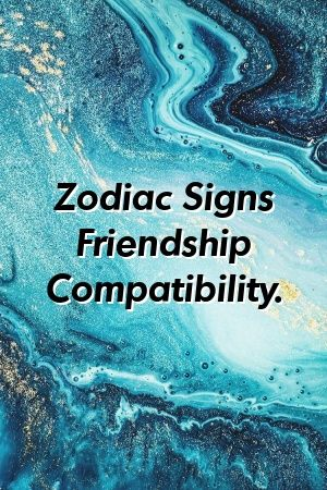 Zodiac Signs Friendship Compatibility.