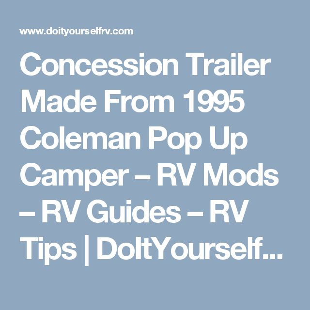 Concession Trailer Made From 1995 Coleman Pop Up Camper – RV Mods – RV Guides – RV Tips | DoItYourselfRV