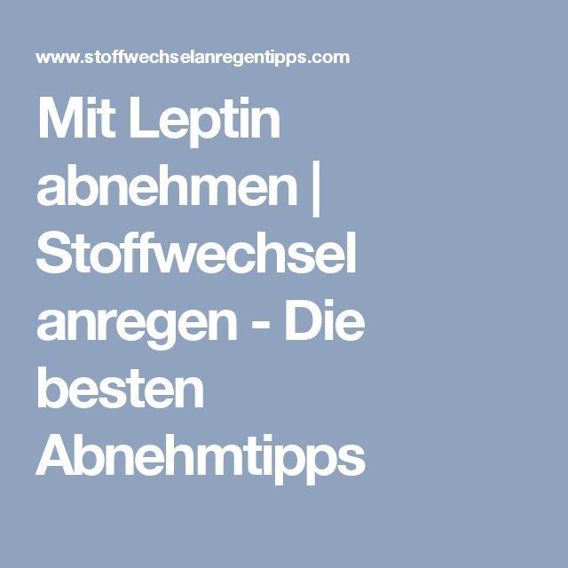Mit Leptin abnehmen | Stoffwechsel anregen - Die besten Abnehmtipps