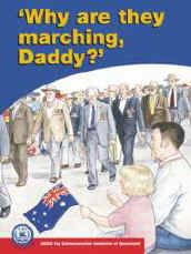 Picture Books for Anzac Day - Why are they marching, Daddy? This book explains the ANZAC Day March for young children. There is a teacher's guide and CD with an oral reading of the story available also.