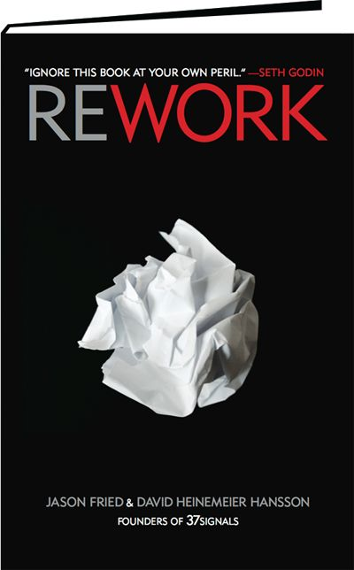 Rework is a great business book. Unlike many others, the small sections seem to make it like a book of business proverbs.