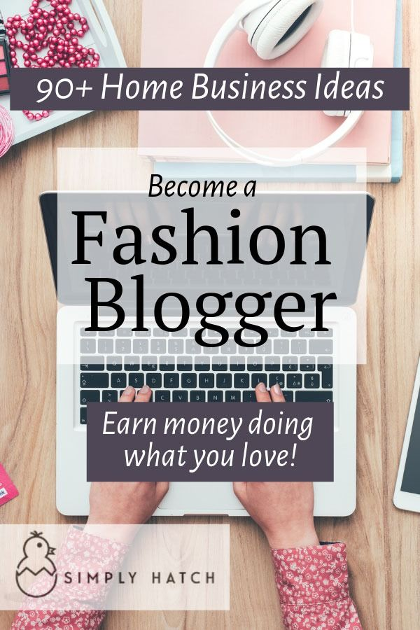 90 Home Business Ideas You Can Start Today Fashion Advise Stylist Blogger Fashion Blogger