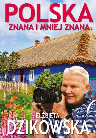"""Elżbieta Dzikowska, """"Polska znana i mniej znana"""", Bernardinum, Pelplin 2014. 309 stron"""