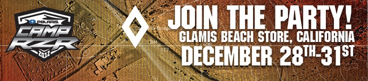 Celebrate RZR New Year's weekend (December 28-31), at Camp RZR, at the Glamis Beach store. There will be fun for the whole family, including race team meet ups, food, prizes, multi-point inspections for RZR owners and a lot more. Check out www.polaris.com/... for more information.