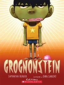 Voici ma 2e découverte littéraire d'Halloween!  GROGNONSTEIN de Samantha Berger, illustrations de Dan Santat chez Scholastic Grognon...
