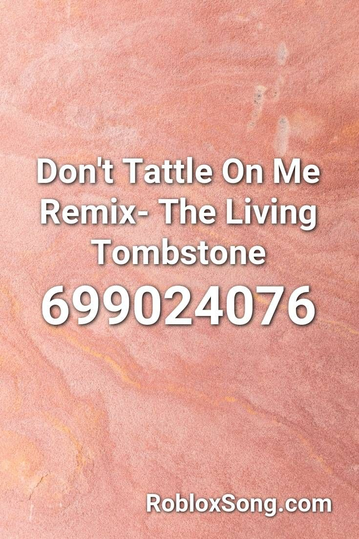 Don T Tattle On Me Remix The Living Tombstone Roblox Id Roblox