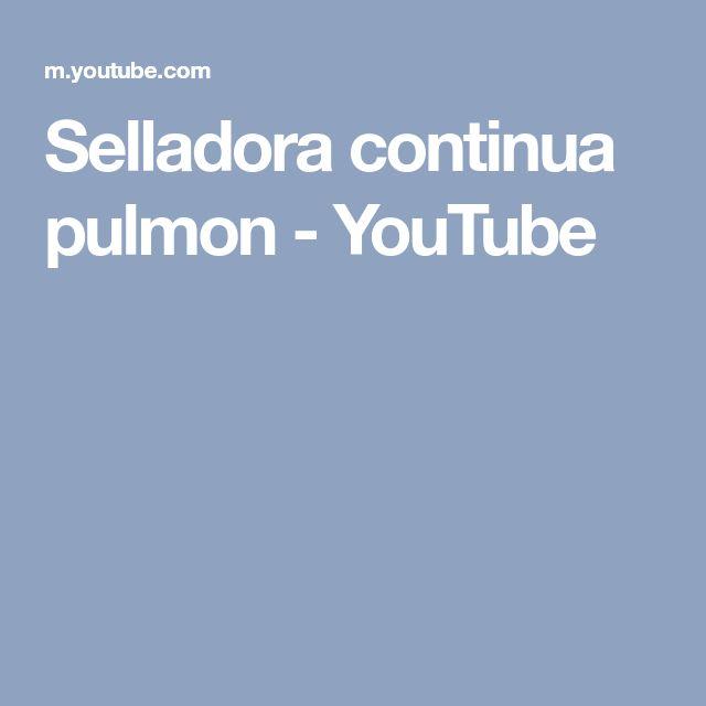 Selladora continua pulmon - YouTube