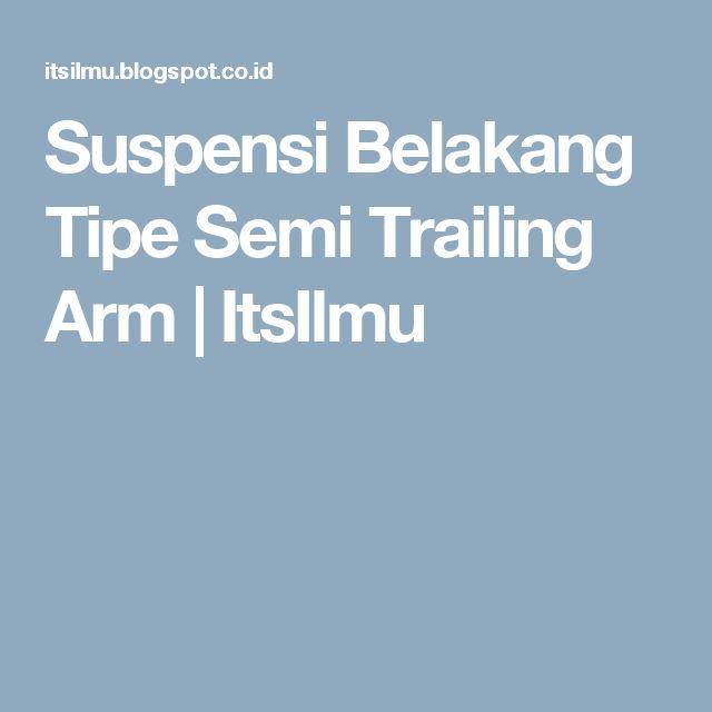Suspensi Belakang Tipe Semi Trailing Arm   ItsIlmu