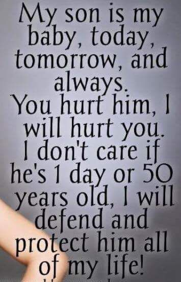 Amen! I love my son more than anything in this entire world. Don't mess with this mama bear