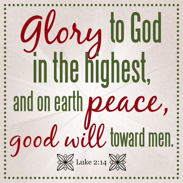 """Christmas Bible Verse Luke 2 verse  """"Glory to God in the highest, and on earth peace to men on whom his favor rests."""""""