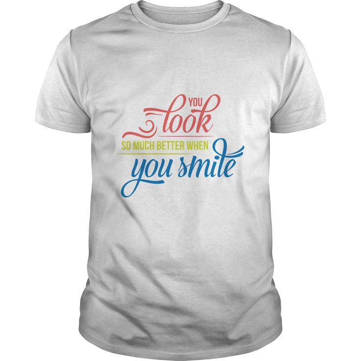 YOU LOOK SO MUCH BETTER WHEN YOU SMILE Perfect T-shirt /Guys Tee / Ladies Tee / Youth Tee / Hoodies / Sweat shirt / Guys V-Neck / Ladies V-Neck/ Unisex Tank Top / Unisex Long Sleeve  Personalized t shirts,t-shirt printing online, Cotton t shirts ,Buy t shirts online ,Printed t shirts online ,Personalized t shirts ,T shirt store ,T shirts for sale ,Black t shirt ,T-shirt design ,buy shirts online ,t shirt sale ,funky t shirts ,awesome t shirts ,online tshirt design ,funny tshirt ,plain t…