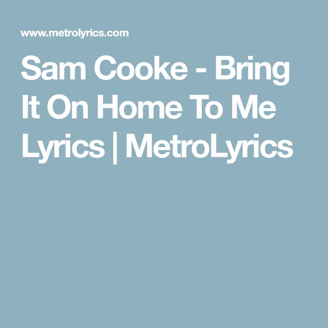 Sam Cooke - Bring It On Home To Me Lyrics | MetroLyrics