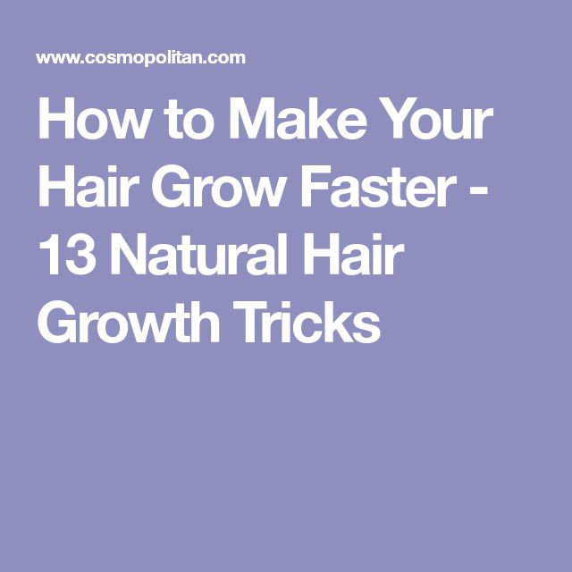 How to Make Your Hair Grow Faster - 13 Natural Hair Growth Tricks