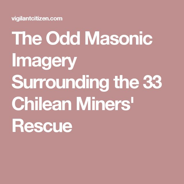 The Odd Masonic Imagery Surrounding the 33 Chilean Miners' Rescue
