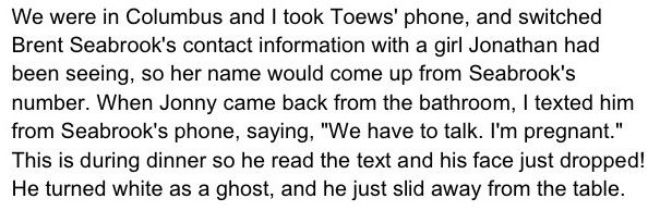 Patrick Sharp's prank on Jonathan Toews. Oooooh my gosh, I wish someone filmed that haha poor Toews