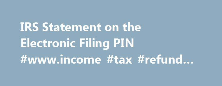 IRS Statement on the Electronic Filing PIN #www.income #tax #refund #status http://income.nef2.com/irs-statement-on-the-electronic-filing-pin-www-income-tax-refund-status/  #irs electronic filing # Like – Click this link to Add this page to your bookmarks Share – Click this link to Share this page through email or social media Print – Click this link to Print this page IRS Statement on the Electronic Filing PIN As a precautionary step to protect taxpayers, the Internal Revenue Service today…