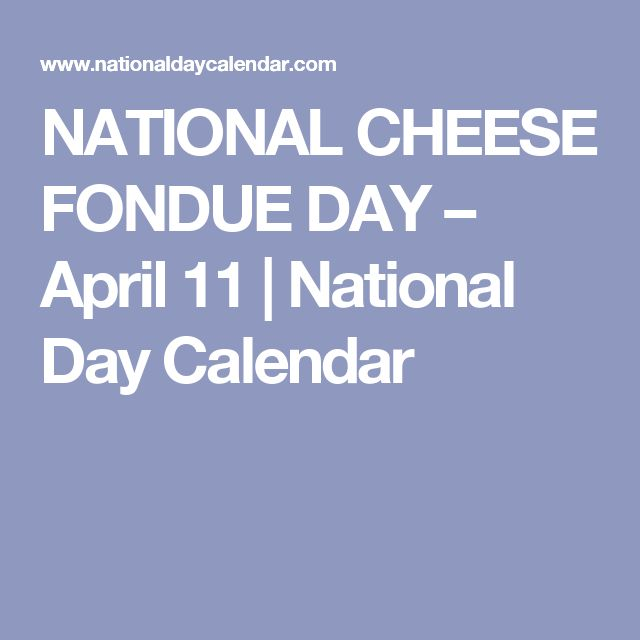 NATIONAL CHEESE FONDUE DAY – April 11 | National Day Calendar