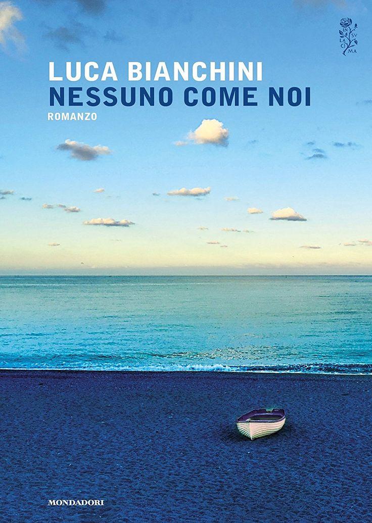 """10/01/2017 • Esce """"Nessuno come noi"""" di Luca Bianchini edito da Mondadori"""