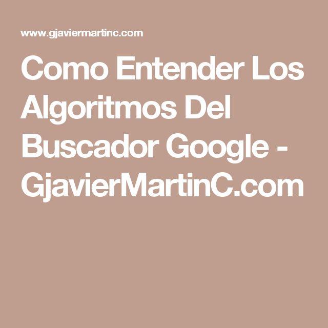 Como Entender Los Algoritmos Del Buscador Google - GjavierMartinC.com