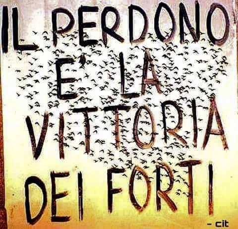 Il perdono è la vittoria dei forti