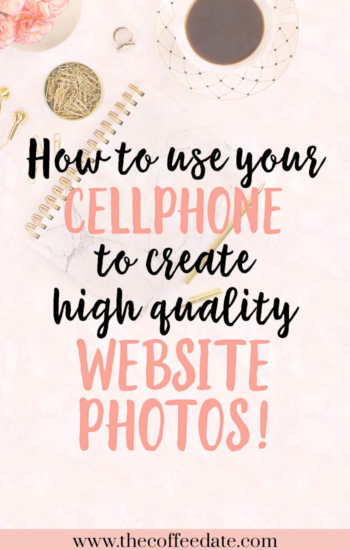 Use Your Cell Phone To Create Quality Website Photos! — The Coffee Date