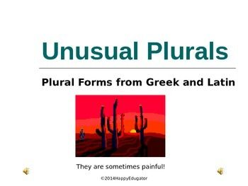 Irregular Plurals - Latin and Greek Plural Forms. Irregular plural nouns. PowerPoint  reviews the rules for forming plural nouns in English, and exceptions to those rules. Explains the rules for words with Latin and Greek origins and gives examples. These terms are often used in science and medicine.