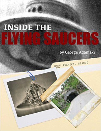 Amazon.com: Inside the Flying Saucers (9781500363703): Mr. George Adamski: Books
