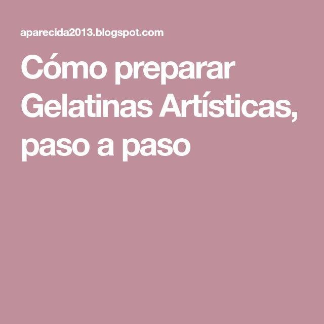 Cómo preparar Gelatinas Artísticas, paso a paso
