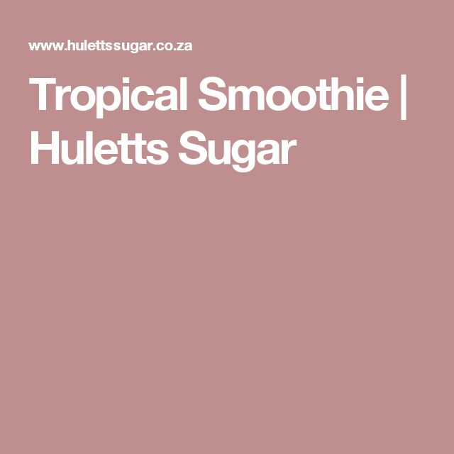 Tropical Smoothie | Huletts Sugar