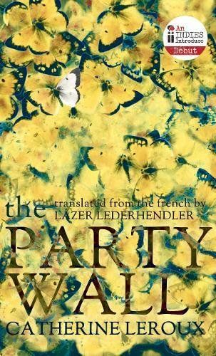 The Party Wall (Biblioasis International Translation Series):   divBShortlisted for the 2016 Giller Prize/B/pBSelected for Indies Introduce Summer/Fall 2016/B/pCatherine Leroux's first novel, translated into English brilliantly by Lazer Lederhendler, ties together stories about siblings joined in surprising ways. A woman learns that she absorbed her twin sister's body in the womb and that she has two sets of DNA; a girl in the deep South pushes her sister out of the way of a speeding t...