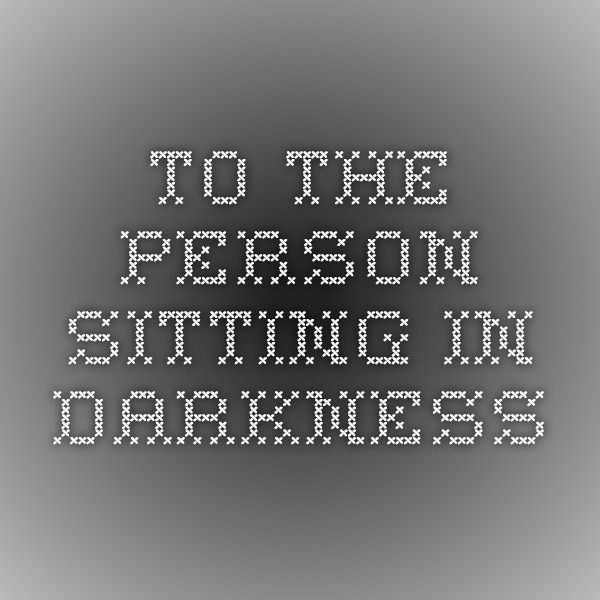 to the person sitting in the darkness essay
