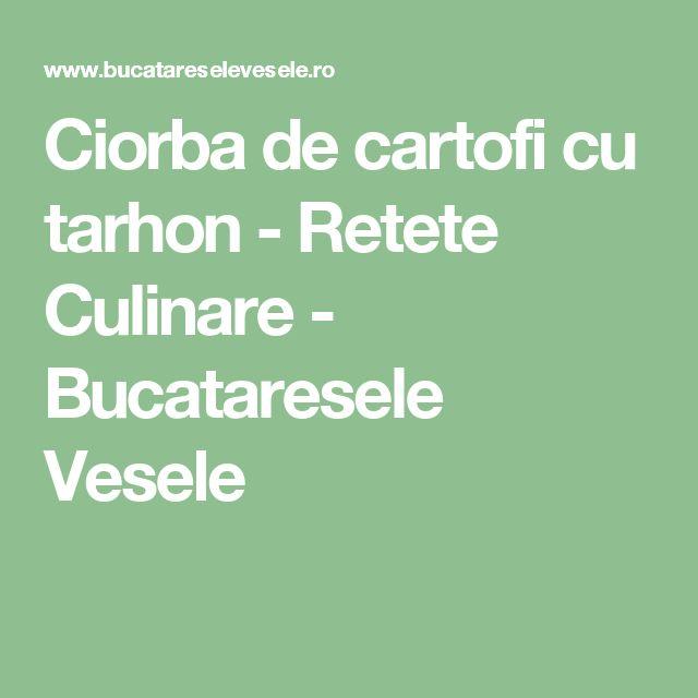 Ciorba de cartofi cu tarhon - Retete Culinare - Bucataresele Vesele