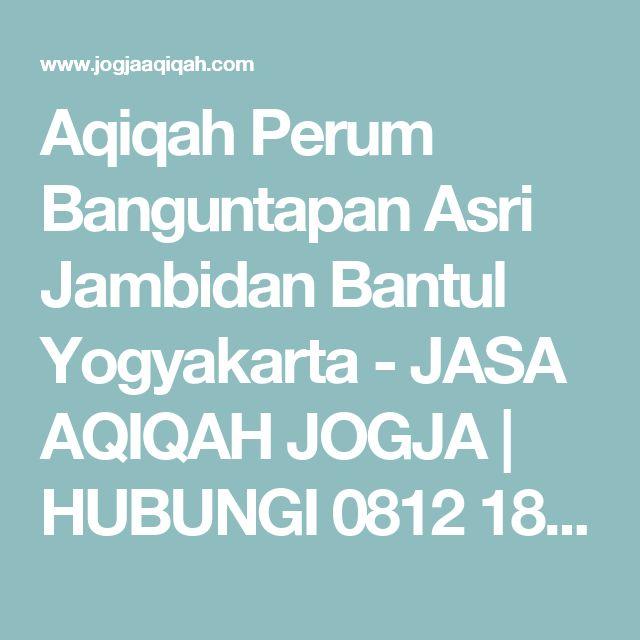 Aqiqah Perum Banguntapan Asri Jambidan Bantul Yogyakarta - JASA AQIQAH JOGJA | HUBUNGI 0812 1827 5248 | Catering Aqiqah Yogyakarta