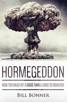 Hormegeddon: How Too Much Of A Good Thing Leads To Disaster by Bill Bonner.
