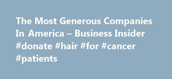 The Most Generous Companies In America – Business Insider #donate #hair #for #cancer #patients http://donate.remmont.com/the-most-generous-companies-in-america-business-insider-donate-hair-for-cancer-patients/  #companies that donate to charity # The 10 Most Charitable Companies In America After 7 straight years as the single largest giver in corporate America, Walmart has been knocked down to number 2. The Chronicle of Philanthropy's yearly corporate giving survey finds that Wells Fargo is…