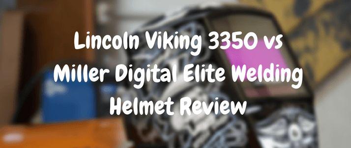 Lincoln Viking 3350 vs Miller Digital Elite Welding Helmet Review
