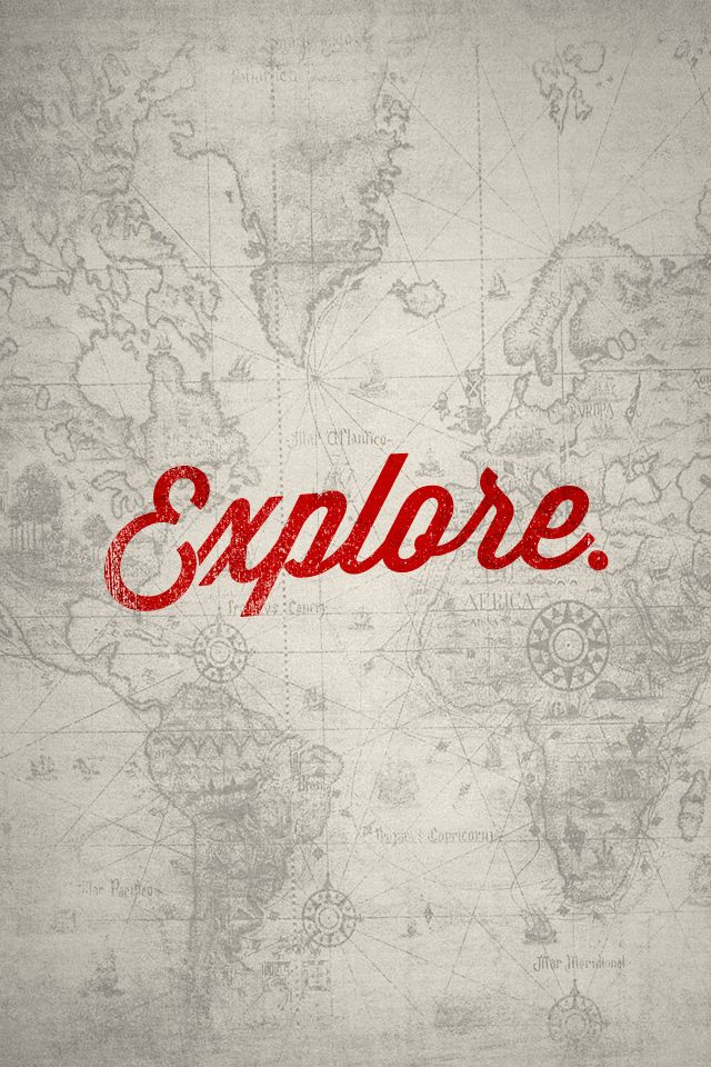 Explore. the best advice anyone has ever given me <3
