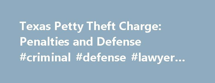 "Texas Petty Theft Charge: Penalties and Defense #criminal #defense #lawyer #san #antonio http://wyoming.nef2.com/texas-petty-theft-charge-penalties-and-defense-criminal-defense-lawyer-san-antonio/  # Texas Petty Theft and Other Theft Laws Defining Theft Under Texas Law A person commits theft under Texas law if the person ""unlawfully appropriates property with intent to deprive the owner of property."" (Tex. Pen. Code Ann. § 31.03.) In plain English, this means that you commit theft in the…"