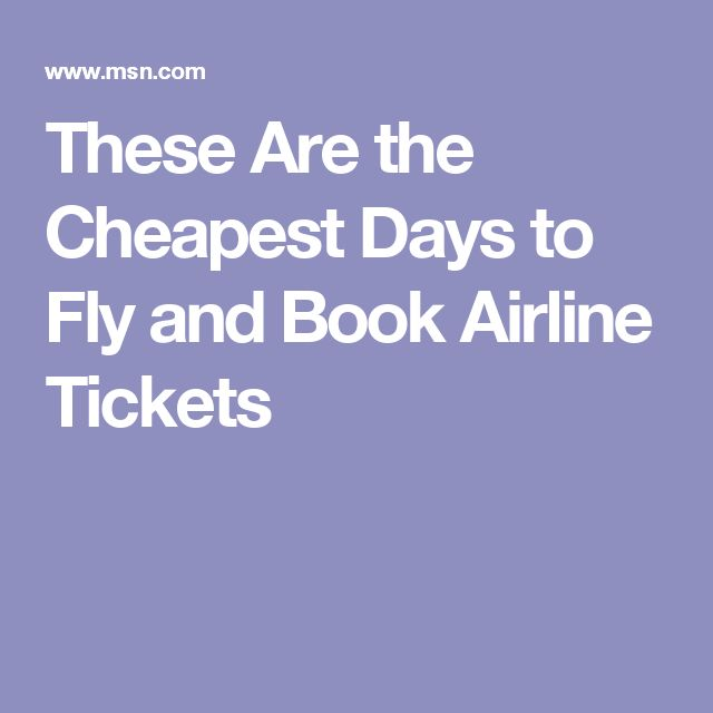 These Are the Cheapest Days to Fly and Book Airline Tickets