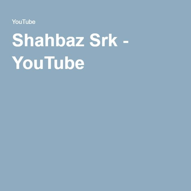 Shahbaz Srk - YouTube