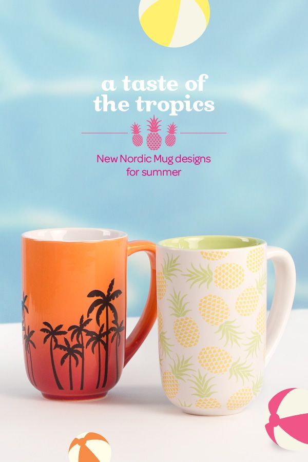 SUMMER 2014 - Need a little getaway? Our new Nordic Mugs are a taste of the tropics!