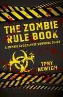 The Zombie Rule Book: A Zombie Apocalypse Survival Guide (Book) by Tony Newton (2014): Waterstones.com