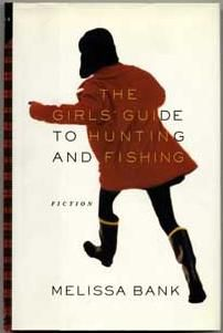 Melissa Bank The Girls Guide to Hunting and Fishing