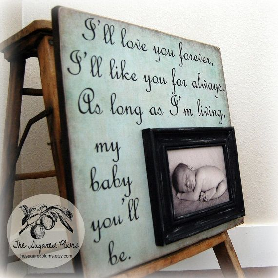 """Mothers Day Gifts Picture Frame... quote from """"Love You Forever"""" by Robert Munsch."""