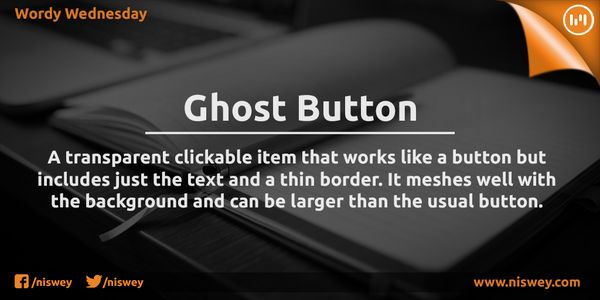 Ghost Button: A transparent clickable item that works like a button but includes just the text and a thin border. It meshes well with the background and can be larger than the usual button.