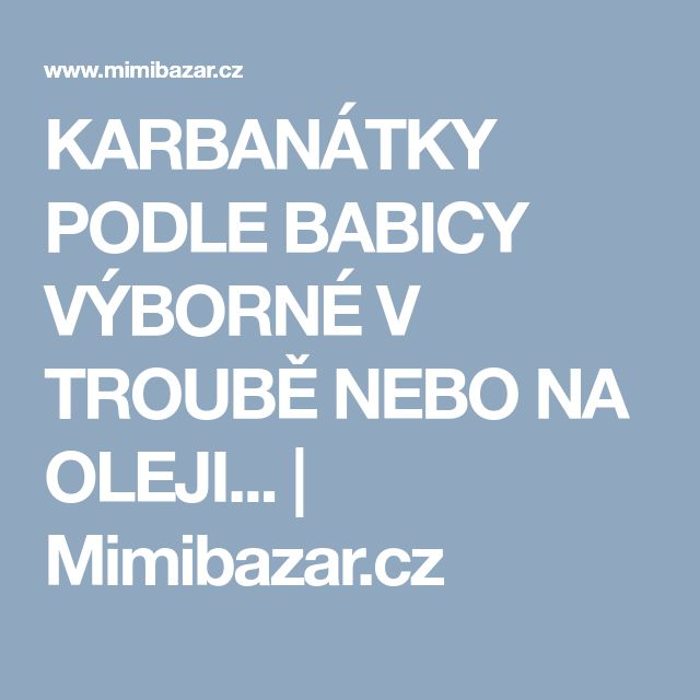 KARBANÁTKY PODLE BABICY VÝBORNÉ V TROUBĚ NEBO NA OLEJI... | Mimibazar.cz