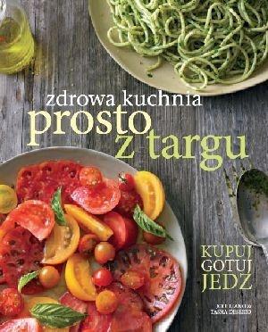 Zdrowa kuchnia prosto z targu-Jodi Linano, Tasha Deserio