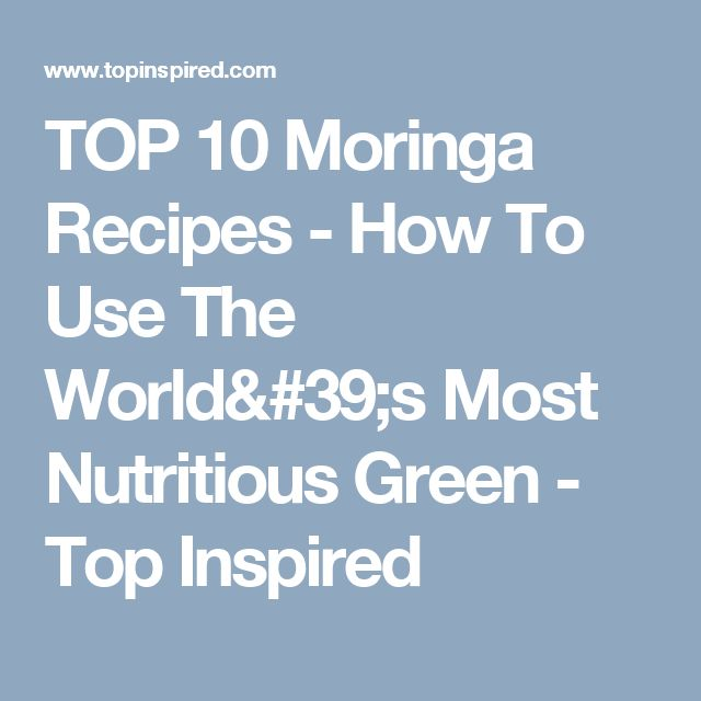 Perfect TOP Moringa Recipes How To Use The World us Most Nutritious Green